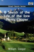 A Sketch of the Life of the Late Henry Cooper - Cooper, William