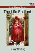 The Life Radiant - Whiting, Lilian