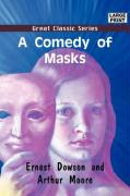 A Comedy of Masks - Dowson, Ernest; Moore, Arthur