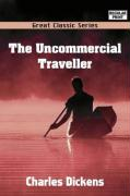 The Uncommercial Traveller - Dickens, Charles