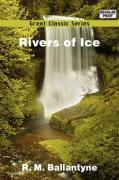 Rivers of Ice - Ballantyne, R. M.