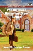 The Old Stone House and Other Stories - Green, Anna Katharine