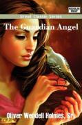 The Guardian Angel - Holmes, Oliver Wendell, Sr.