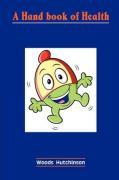 A Handbook of Health - Woods Hutchinson, Hutchinson