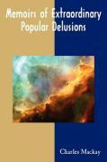 Memoirs of Extraordinary Popular Delusions - Charles MacKay, MacKay