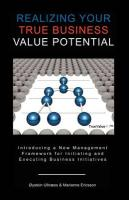 Realizing Your True Business Value Potential - Ulln Ss, Ystein; Ericsson, Marianne