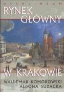 Rynek glowny w Krakowie - Komorowski, Waldemar; Sudacka, Aldona