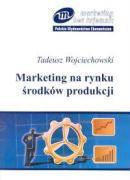 Marketing na rynku srodkow produkcji - Wojciechowski, Tadeusz