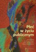 Plec w zyciu publicznym Roznorodnosc problemow - Jezinski, Marek; Winclawska, Maria; Brodzinska, Barbara (red. )