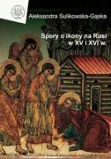 Spory o ikony na Rusi w XV i XVI wieku - Sulikowska-Gaska, Aleksandra