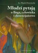 Mlodzi pytaja o Boga czlowieka i chrzescijanstwo - Dziewiecki, Marek