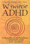 W swiecie ADHD Nadpobudliwosc psychoruchowa z zaburzeniami uwagi u dzieci i doroslych - Ratey, John J.; Hallowell, Edward M.