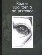 Rozne spojrzenia na przemoc - Wawrzyniak, Renata (red. ); Szczepaniak, Renata