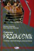Praktyczny przewodnik rozwoju zawodowego pracownikow - Fryczynska, Marzena; Jablonska-Woloszyn, Maria