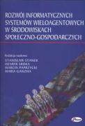 Rozwoj informatycznych systemow wieloagentowych w srodowiskach spoleczno - gospodarczych - Stanek, Stanislaw /red