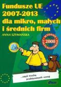 Fundusze UE 2007-2013 dla mikro malych i srednich firm - Szymanska, Anna