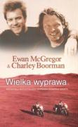 Wielka wyprawa Niezwykla motocyklowa wyprawa dookola swiata - McGregor, Ewan; Boorman, Charley