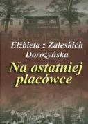 Na ostatniej placowce - Dorozynska, Elzbieta