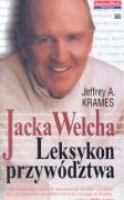 Jacka welcha leksykon przywodztwa - Krames, Jeffrey A.