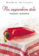 Na wegierskim stole pysznie i domowo - Olszanski, Tadeusz; Molnar, Klara
