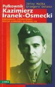 Pulkownik Kazimierz Iranek- Osmecki - Majka, Jerzy; Ostasz, Grzegorz