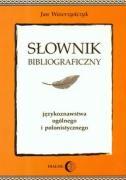 Slownik bibliograficzny jezykoznawstwa ogolnego i polonistycznego - Wawrzynczyk, Jan