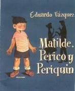 Matilde, Perico y Periquín.