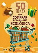 50 Ideas Para Comprar de Forma Mas Ecologica - Berry, Sian