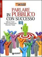 Parlare in pubblico con successo - Fedel, Alberto; Notarnicola, Andrea; Targa, Massimo