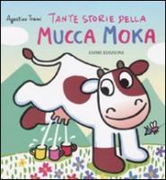 Storie della mucca Moka - Traini, Agostino