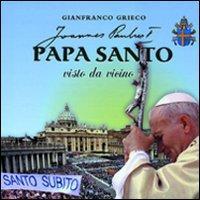 Papa santo visto da vicino - Grieco, Gianfranco