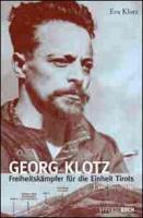 Georg Klotz: Freiheitskämpfer für die Einheit Tirols