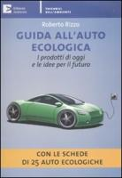 Guida all'auto ecologica. I prodotti di oggi e le idee per il futuro - Rizzo, Roberto