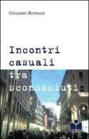 Incontri casuali tra sconosciuti - Bernuzzi, Giovanni