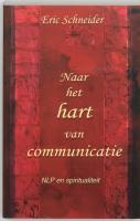 Naar het hart van communicatie / druk 1 - Schneider, E.