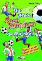 Het grote Koen Kampioen voetbalboek / druk 1 - Diks, F.