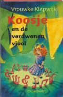 Koosje en de verdwenen viool / druk 1 - Klapwijk, V.