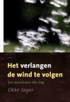 Het verlangen de wind te volgen / druk 1 - Jager, O.