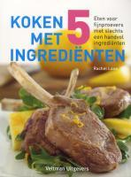 Koken met 5 ingrediënten / druk 1 - Lane, Rachel