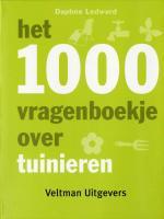 Het 1000 vragenboekje over tuinieren / druk 1 - Ledward, Daphne