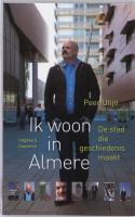 Ik woon in Almere / druk 1 - Ulijn, P.
