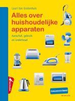 Alles over huishoudelijke apparaten / druk 1 - Grotenhuis, Lauri ten