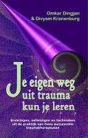 Je eigen weg uit trauma kun je leren / druk 1 - Dingjan, Omar; Kranenburg, Divyam