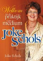 Welkom in de praktijk van medium Joke Schols / druk 1 - Schols, J.