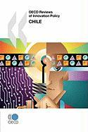 OECD Reviews of Innovation Policy OECD Reviews of Innovation Policy: Chile 2007 - Oecd Publishing, Publishing