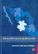 de La Alternancia Al Desarrollo. Politicas Publicas del Gobierno del Cambio - Rosell, Joel Franz; Sojo Garza-Aldape, Eduardo