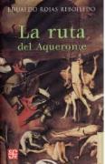 La Ruta del Aqueronte - Rojas Rebolledo, Eduardo; Zepeda, Eraclio