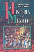 Fechas Que Marcaron la Historia de Mexico