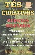 Tes Curativos: Medicina Milenaria = Tteas That Cure - Torres, Carso Silvia
