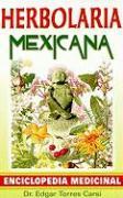 Herbolaria Mexicana: Enciclopedia Medicinal = Mexican Herbalist - Carsi, Edgar Torres